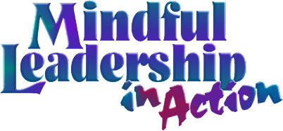 Mindful  Leadership inb Action