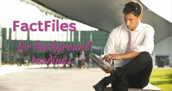 FACTFILES for background reading...